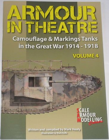 Armour in Theatre - Camouflage & Markings Tanks in the Great War 1914-1918 (Volume 4), by Mark Healy